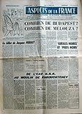 ASPECTS DE LA FRANCE N? 698 du 25-01-1962 COMBIEN DE BUDAPEST - COMBIEN DE MELOUZA PAR CALZANT GUEULES NOIRES ET PIEDS NOIRS PAR VALLAT LE BILLET DE JACQUES PERRET DESSIN DE BEN DE L'EAU U.N.R. AU MOULIN DE KHROUCHTCHEV PAR CHAVIN EUGENE JAMME MORT P