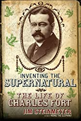 Inventing the Supernatural: The Life of Charles Fort