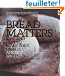 Bread Matters: Why and How to Make Yo...