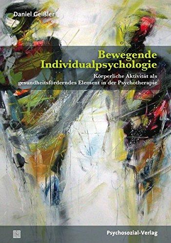 Bewegende Individualpsychologie: Körperliche Aktivität als gesundheitsförderndes Element in der Psychotherapie (Forschung psychosozial)
