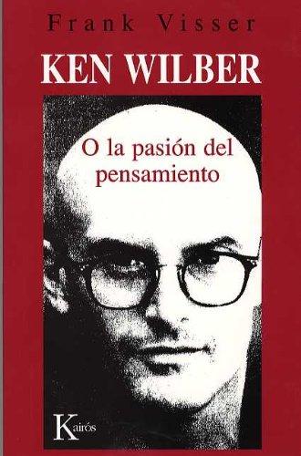 Ken Wilber o la pasión del pensamiento (Ensayo (kairos)) por Frank Visser