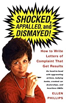 Shocked, Appalled, and Dismayed!: How to Write Letters of Complaint That Get Results de [Phillips, Ellen]