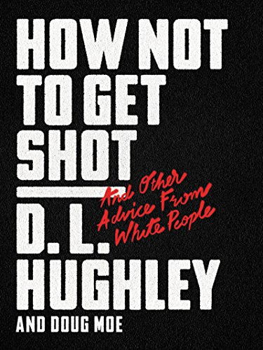 How Not to Get Shot: And Other Advice From White People (English Edition)