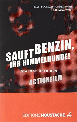 Sauft Benzin, Ihr Himmelhunde!: Dialoge über den Actionfilm