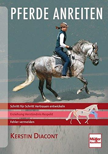 Pferde anreiten: Schritt für Schritt Vertrauen entwickeln - Fehler vermeiden -