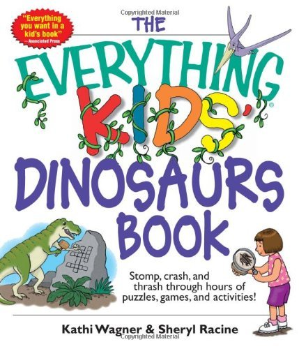 The Everything Kids' Dinosaurs Book: Stomp, Crash, And Thrash Through Hours of Puzzles, Games, And Activities! by Kathi Wagner (2005-08-01)