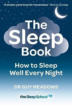 The Sleep Book: How to Sleep Well Every Night by [Meadows, Guy]