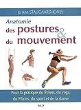 Anatomie des postures et du mouvement : Pour la pratique du fitness, du yoga, du Pilates, du sport et de la danse