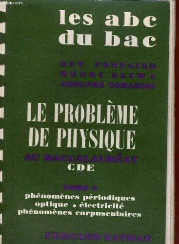 Le probleme de physique au baccalaureat cde - tome 2 phenomene periodiques optique - electricite phenomenes corpusculaires
