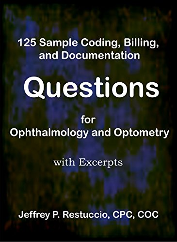 125 Sample Coding, Billing, and Documentation Questions for Ophthalmology and Optometry: with excerpts (Coding and Billing for Eyecare Book 101) (English Edition)