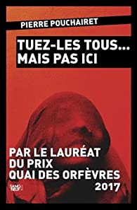 Tuez-les tous mais pas ici par Pierre Pouchairet