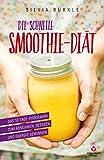 Die schnelle Smoothie - Diät: Das 10-Tage-Programm zum Abnehmen