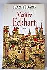 Maître Eckhart : 1260-1328 par Bédard