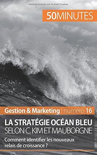 La stratgie Ocan bleu selon C. Kim et Mauborgne: Comment identifier les nouveaux relais de croissance ?