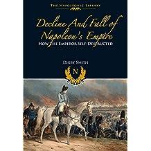Decline and Fall of Napoleon s Empire (Napoleonic Library)