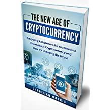 The New Age of Cryptocurrency: Bitcoin and Cryptocurrency Technologies for Beginners. Everything a Beginner, Like You, Needs to Know About Cryptocurrency ... Investing, Mining) (English Edition)