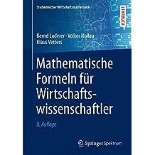 Mathematische Formeln für Wirtschaftswissenschaftler (Studienbücher Wirtschaftsmathematik)