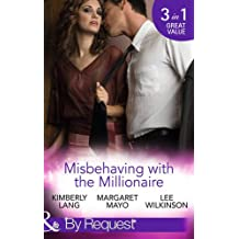 Misbehaving with the Millionaire: The Millionaire's Misbehaving Mistress/Married Again to the Millionaire/Captive in the Millionaire's Castle Pleasure, Book 9 (Mills & Boon by Request)