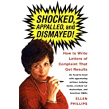 Shocked, Appalled, and Dismayed!: How to Write Letters of Complaint That Get Results