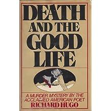 Death and the good life by Richard Hugo (1981-08-01)