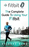 Sports Equipment Best Deals - Fitbit: The Complete Guide To Using Fitbit For Weight Loss and Increased Performance (Fitbit, Weight loss, Sports Equipment) (English Edition)