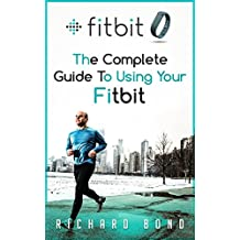 Fitbit: The Complete Guide To Using Fitbit For Weight Loss and Increased Performance (Fitbit, Weight loss, Sports Equipment) (English Edition)