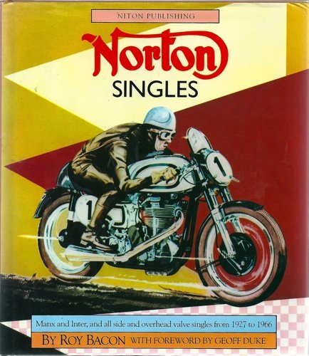 Norton Singles: Manx and Inter and All Side and Overhead Valve Singles from 1927 to 1966
