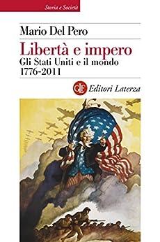Libertà e impero: Gli Stati Uniti e il mondo 1776-2011 (Storia e società) di [Pero, Mario Del]
