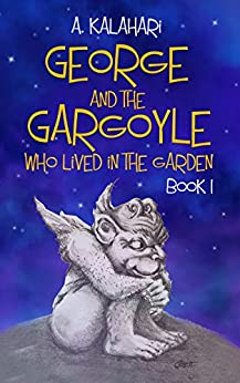George And The Gargoyle Who Lived In The Garden (Book Book 1) by [Kalahari, A.]