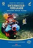 Unterwasserfotografie: Kameratechnik, Motivwahl, Praxistipps