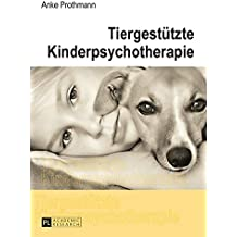 Tiergestützte Kinderpsychotherapie: Theorie und Praxis der tiergestützten Psychotherapie bei Kindern und Jugendlichen