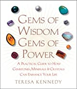 Gems of Wisdom, Gems of Power: A Practical Guide to How Gemstones, Minerals and Crystals Can Enhance Your Life by Teresa Kennedy (2007-10-26)