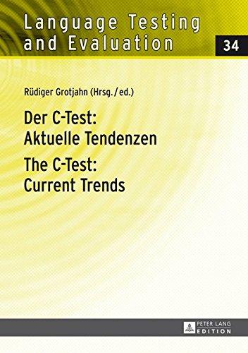 Der C-Test: Aktuelle Tendenzen- The C-Test: Current Trends: Aktuelle Tendenzen / Current Trends (Language Testing and Evaluation, Band 34)