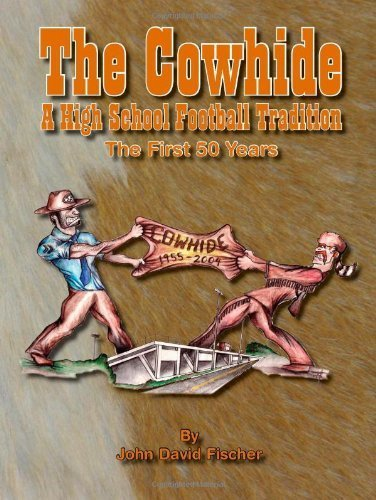 The Cowhide - A High School Football Tradition by Fischer, John D. (2005) Paperback