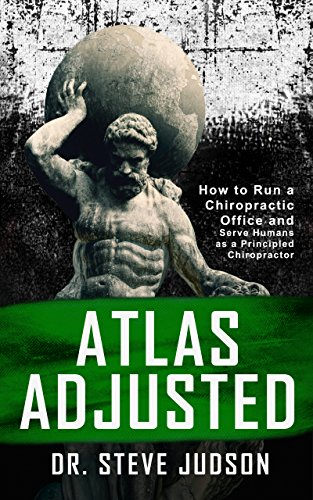 Atlas Adjusted: How to Run a Chiropractic Office and Serve Humans As a Principled Chiropractor (English Edition)