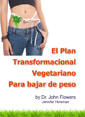 Descargar ebooks gratuitos en pdf para kindle El Plan Transformacional Vegetariano Para  bajar de peso PDF ePub