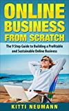 Online Business from Scratch: The 9 Step Guide to Building a Profitable and Sustainable Online Business (Online Business, Online Business Ideas, Online Business From Scratch, Online Business Startup)