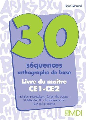 30 séquences orthographe de base, CE1-CE2 : Guide du maître