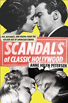 Scandals of Classic Hollywood: Sex, Deviance, and Drama from the Golden Age of American Cinema par [Petersen, Anne Helen]