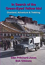 In Search of the Green-Eyed Yellow Idol: Around the World in Forty Years - Overland, Adventure & Trekking (Black & White 7x10 inch) (Himalayan travel guides)