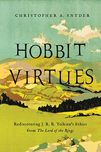 Hobbit Virtues: Rediscovering J. R. R. Tolkiens Ethics from The ...