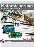 Motorsteuerung mit Arduino und Raspberry Pi: Projects with Arduino & Raspberry Pi