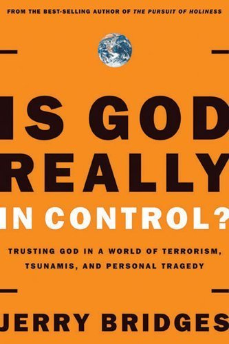 Is God Really in Control?: Trusting God in a World of Terrorism, Tsunamis, and Personal Tragedy by Bridges, Jerry (2006) Paperback