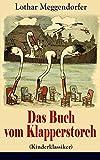 Das Buch vom Klapperstorch (Kinderklassiker) - Mit Originalillustrationen: Für Jung und Alt zur Unterhaltung und Belehrung