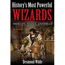 History's Most Powerful Wizards: Their Life, Magick and Spells (English Edition)