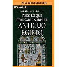 Todo lo que debe saber sobre el antiguo Egipto / Everything you need to know about ancient Egypt