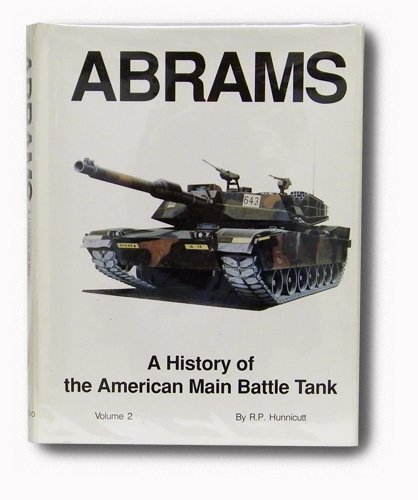 Abrams: v. 2: A History of the American Main Battle Tank (Armored fighting vehicle books) by R.P. Hunnicutt (1991-02-22)