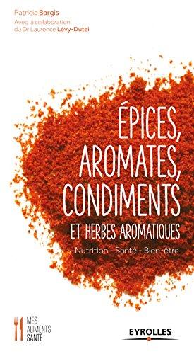 Epices, aromates, condiments et herbes aromatiques: Nutrition - Santé - Bien-être (Mes aliments santé) par Laurence Levy-Dutel