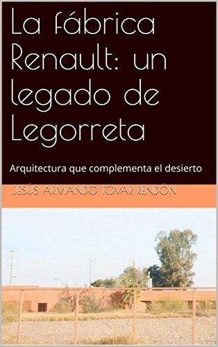 La Fábrica Renault: un legado de Legorreta: Arquitectura que complementa el desierto