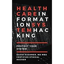 Healthcare Information System Hacking: Protect Your System (English Edition)